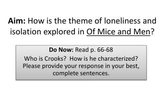 Aim:  How is the theme of loneliness and isolation explored in  Of Mice and Men ?