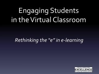 Engaging Students  in the Virtual Classroom