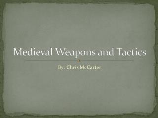 Medieval Weapons and Tactics