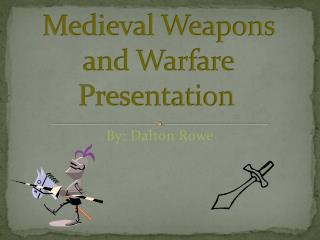 Medieval Weapons and WarfarePresentation