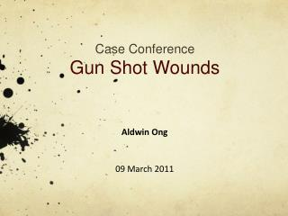Case Conference Gun Shot Wounds