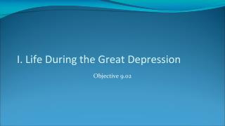 I. Life During the  Great Depression
