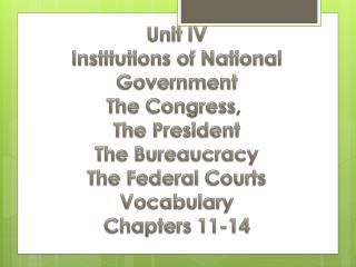 Unit IV Institutions of National Government The Congress,  The President The Bureaucracy