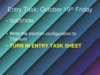Entry Task:  October  19 th  Friday
