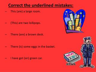 Correct the underlined mistakes: