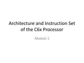 Architecture and Instruction Set  of the C6x Processor
