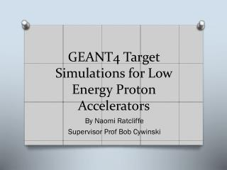 GEANT4 Target Simulations for Low Energy  P roton Accelerators