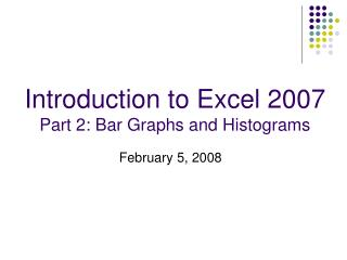 Introduction to Excel 2007 Part 2: Bar Graphs and Histograms