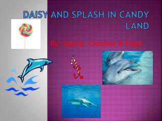 Daisy and Splash in Candy Land