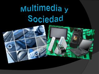 Multimedia y  Sociedad