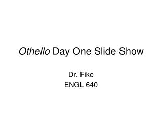 Othello  Day One Slide Show