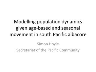 Modelling population dynamics given age-based  and seasonal movement in south Pacific albacore