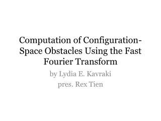 Computation of Configuration-Space Obstacles Using the Fast Fourier Transform