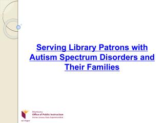 Serving Library Patrons with Autism Spectrum Disorders and Their Families