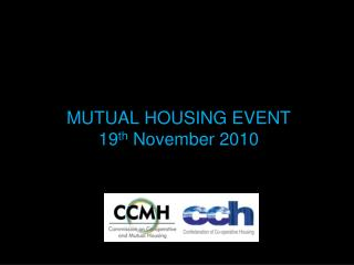 MUTUAL HOUSING EVENT 19 th  November 2010