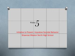 Initiative to Prevent Impulsive Suicidal Behavior Shawnee Mission North High School