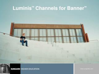 Luminis TM  Channels for Banner TM
