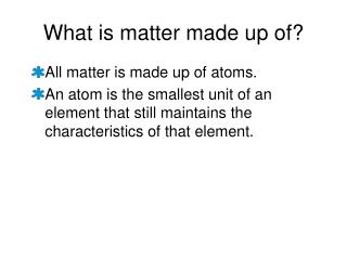 What is matter made up of?