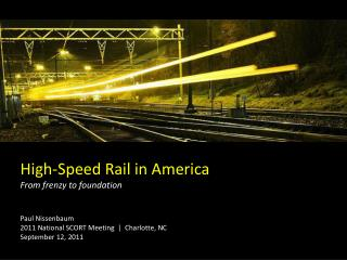 High-Speed Rail in America From frenzy to foundation Paul Nissenbaum