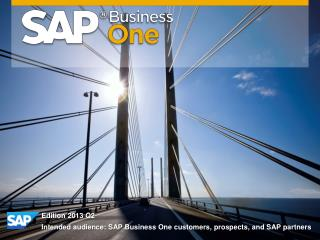 Edition 2013 Q2 Intended audience: SAP Business One customers, prospects, and SAP partners
