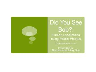 Did You See Bob?: Human Localization using Mobile Phones