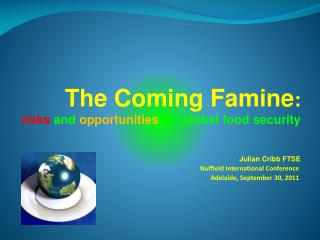 The Coming Famine : risks and opportunities for global food security Julian Cribb FTSE