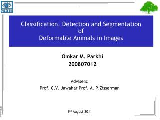 Classification, Detection and Segmentation  of  Deformable Animals in Images