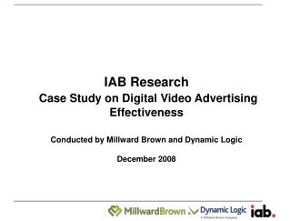IAB Research  Case Study on Digital Video Advertising Effectiveness Conducted by Millward Brown and Dynamic Logic Decemb