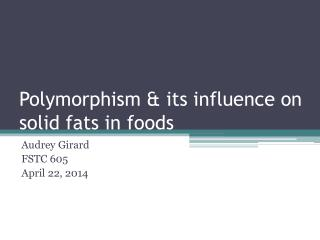 Polymorphism & its influence on solid fats in foods