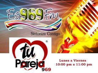 Lunes a Viernes 10:00 pm a 11:00 pm
