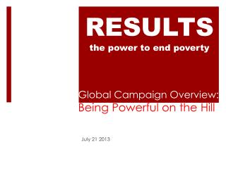 Global Campaign Overview: Being Powerful on the Hill