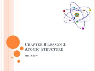 Chapter 6 Lesson  2:   Atomic Structure