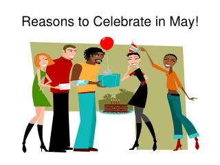Reasons to Celebrate in May!