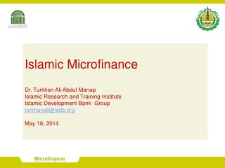 Islamic Microfinance  Dr. Turkhan Ali Abdul Manap Islamic Research and Training Institute