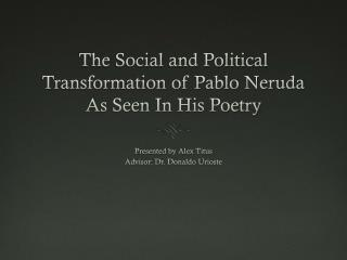 The Social and Political  T ransformation of Pablo Neruda As Seen  I n  H is Poetry