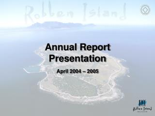 Annual Report Presentation April 2004 – 2005