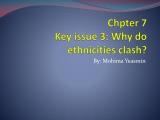 Chpter  7  Key issue 3: Why do ethnicities clash?