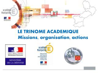 LE TRINOME ACADEMIQUE  Missions, organisation, actions