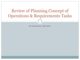 Review of Planning Concept of Operations & Requirements Tasks