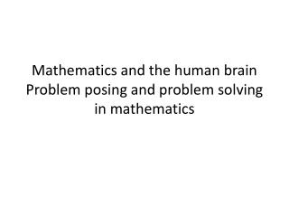 Mathematics and the human brain Problem posing and problem solving in mathematics