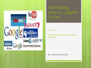 Harnessing Africa's  Digital Future Edited by: Francis  Mdlongwa  &  Moagisi Letlhaku