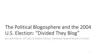 "The Political Blogosphere and the 2004 U.S. Election: ""Divided They Blog"""