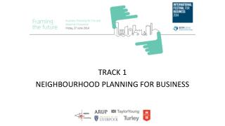 TRACK 1 NEIGHBOURHOOD PLANNING FOR BUSINESS