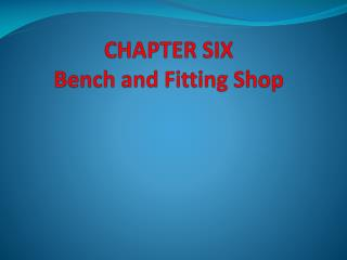 CHAPTER SIX Bench and Fitting Shop