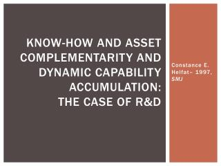 Know-How and Asset Complementarity And Dynamic Capability Accumulation: The case of R&D