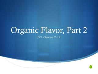 Organic Flavor, Part 2