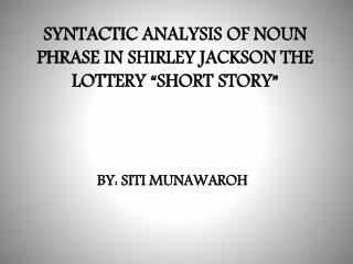 "SYNTACTIC ANALYSIS OF NOUN PHRASE IN SHIRLEY JACKSON THE LOTTERY ""SHORT STORY"""