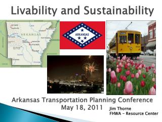 Livability and Sustainability Arkansas Transportation Planning Conference May 18, 2011