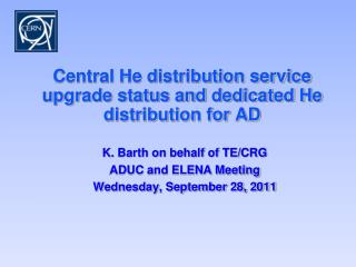 Central He distribution service upgrade status and dedicated He distribution for AD