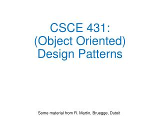 CSCE 431: (Object Oriented) Design Patterns